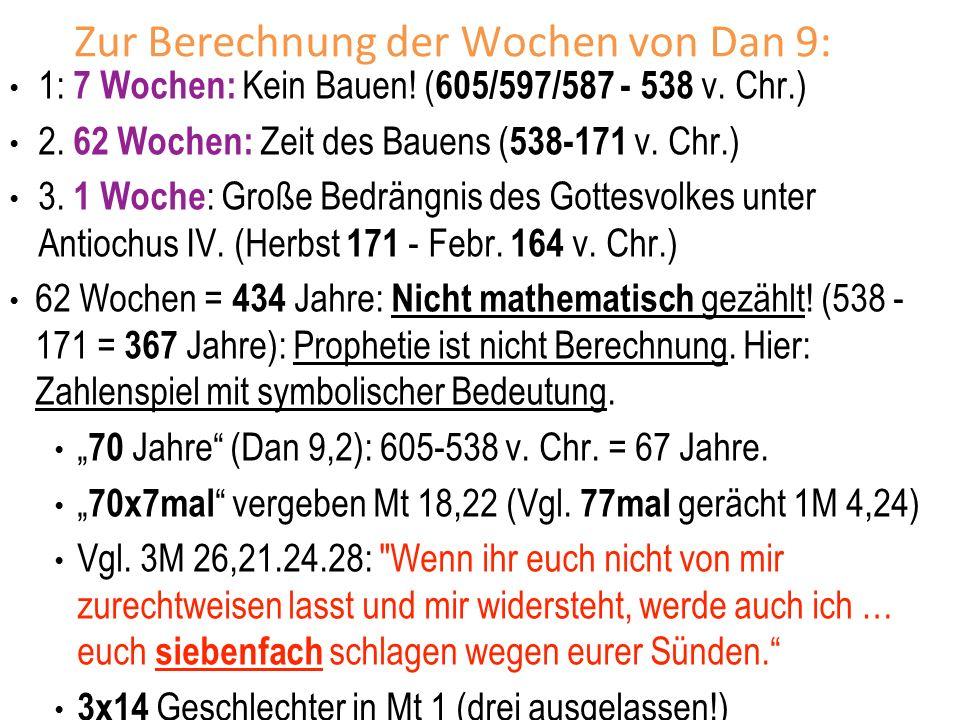 Zur Berechnung der Wochen von Dan 9: 1: 7 Wochen: Kein Bauen! ( 605/597/587 - 538 v. Chr.) 2. 62 Wochen: Zeit des Bauens ( 538-171 v. Chr.) 3. 1 Woche