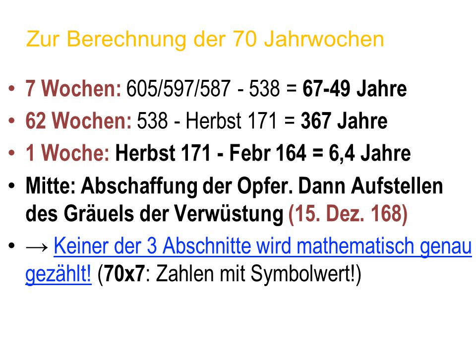 Zur Berechnung der 70 Jahrwochen 7 Wochen: 605/597/587 - 538 = 67-49 Jahre 62 Wochen: 538 - Herbst 171 = 367 Jahre 1 Woche: Herbst 171 - Febr 164 = 6,