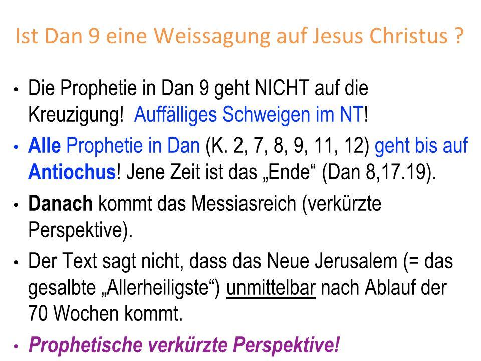 Ist Dan 9 eine Weissagung auf Jesus Christus ? Die Prophetie in Dan 9 geht NICHT auf die Kreuzigung! Auffälliges Schweigen im NT! Alle Prophetie in Da