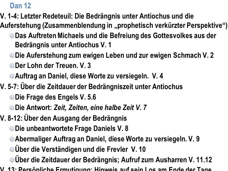 """Dan 12 V. 1-4: Letzter Redeteuíl: Die Bedrängnis unter Antiochus und die Auferstehung (Zusammenblendung in """"prophetisch verkürzter Perspektive"""") Das A"""