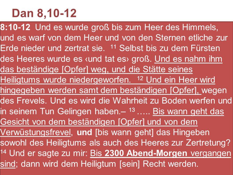 8:10-12 Und es wurde groß bis zum Heer des Himmels, und es warf von dem Heer und von den Sternen etliche zur Erde nieder und zertrat sie. 11 Selbst bi