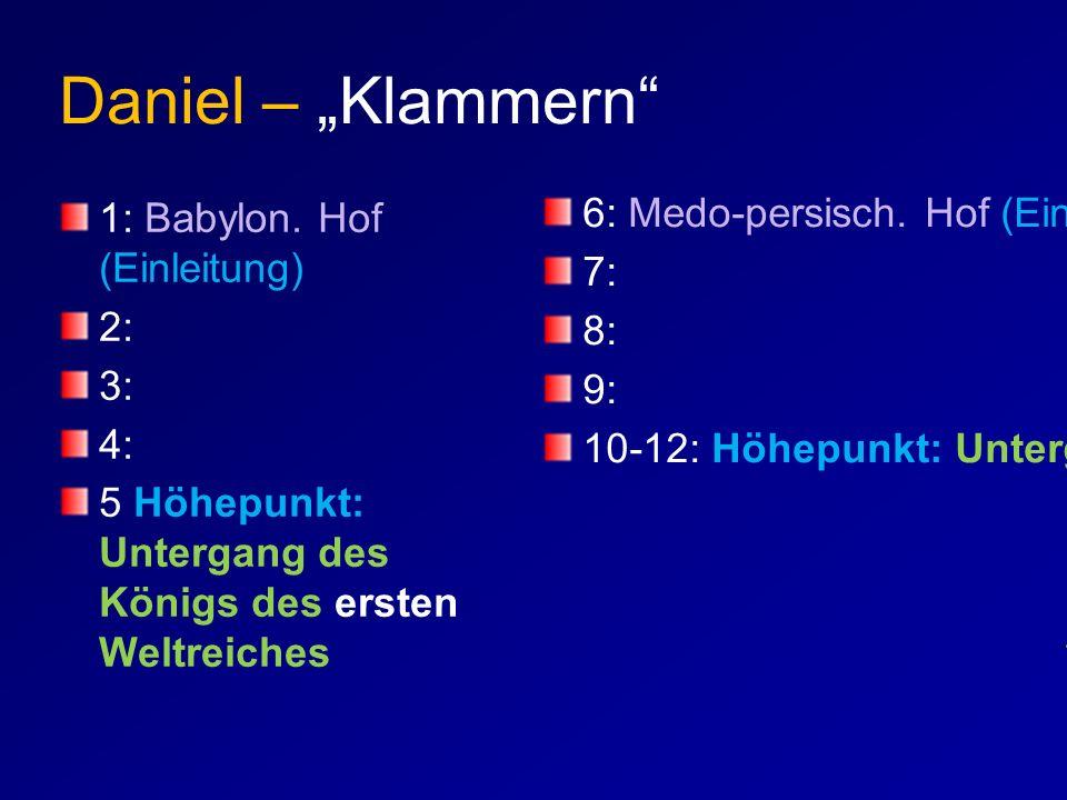 """Daniel – """"Klammern"""" 1: Babylon. Hof (Einleitung) 2: 3: 4: 5 Höhepunkt: Untergang des Königs des ersten Weltreiches 6: Medo-persisch. Hof (Einleitung)"""