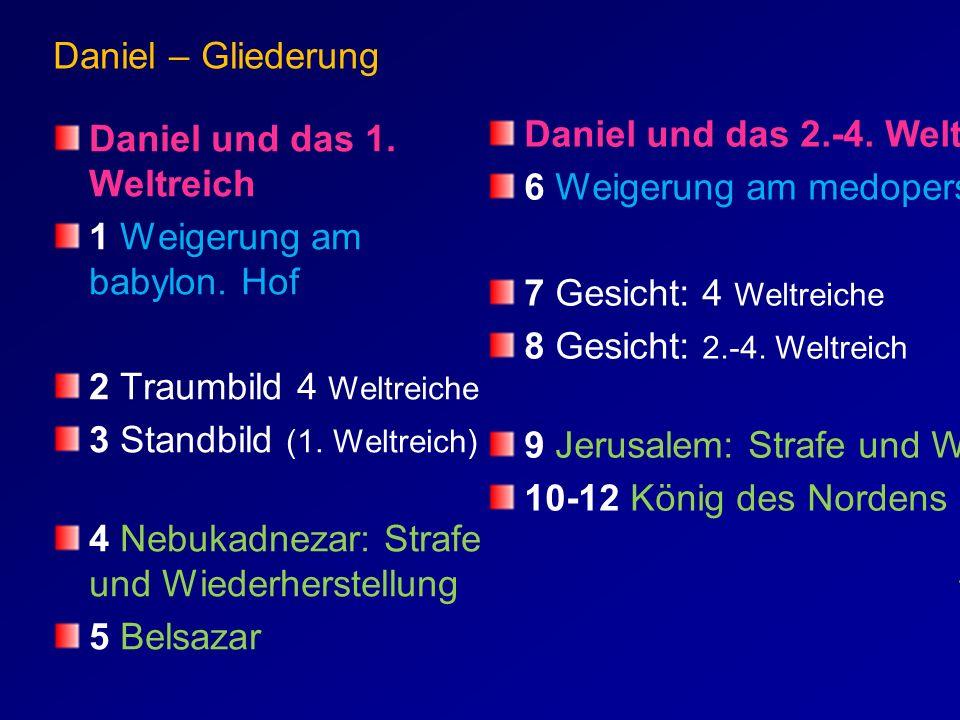 Daniel – Gliederung Daniel und das 1. Weltreich 1 Weigerung am babylon. Hof 2 Traumbild 4 Weltreiche 3 Standbild (1. Weltreich) 4 Nebukadnezar: Strafe