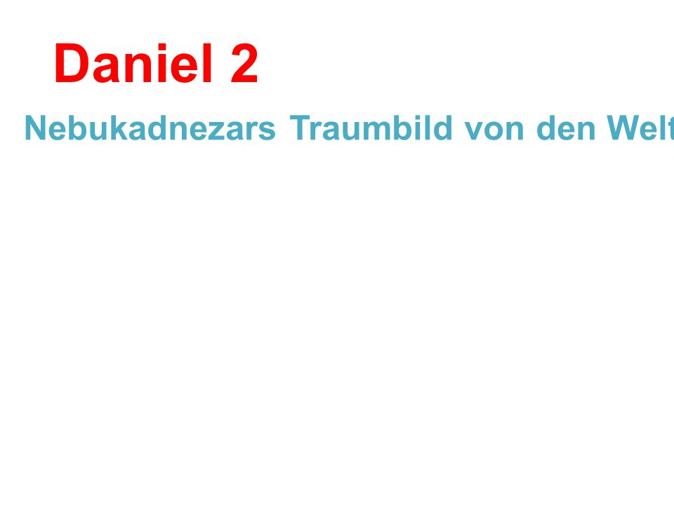 Daniel 2 Nebukadnezars Traumbild von den Weltreichen - Dan 2,1-44