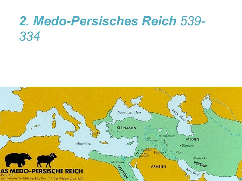 """2. Medo-Persisches Reich 539- 334 2,39: """"Und nach dir wird ein anderes Königreich aufstehen, niedriger als du,.."""""""