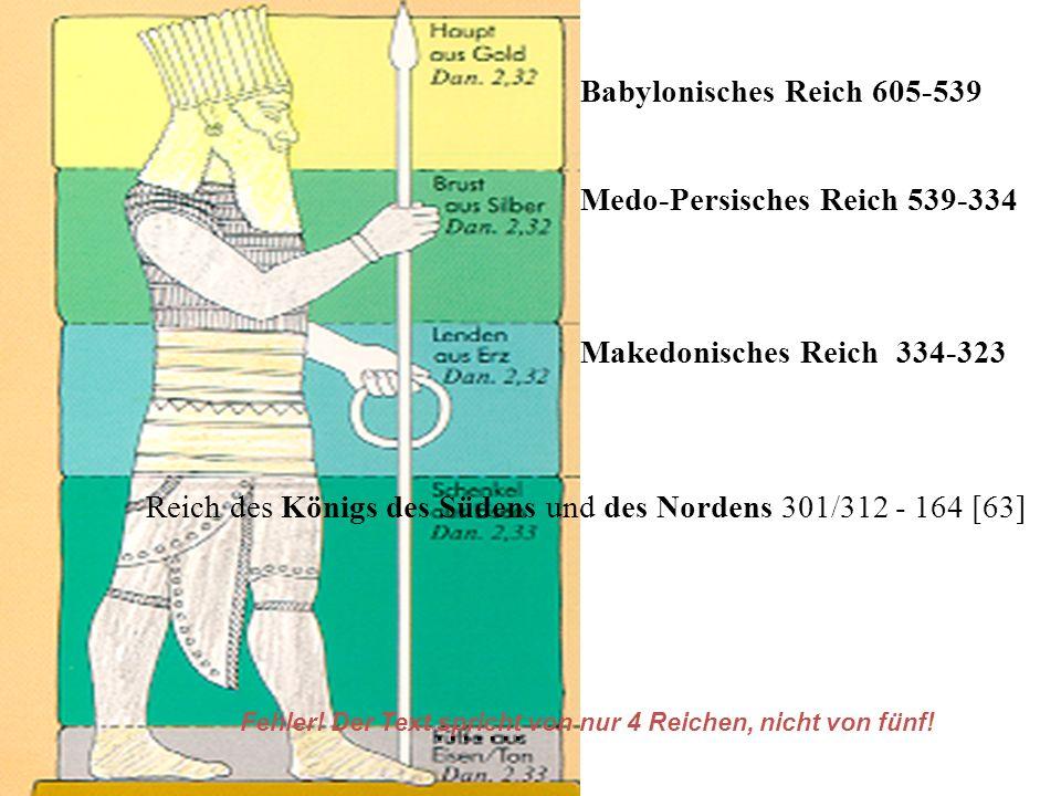 Babylonisches Reich 605-539 Medo-Persisches Reich 539-334 Makedonisches Reich 334-323 Reich des Königs des Südens und des Nordens 301/312 - 164 [63] …