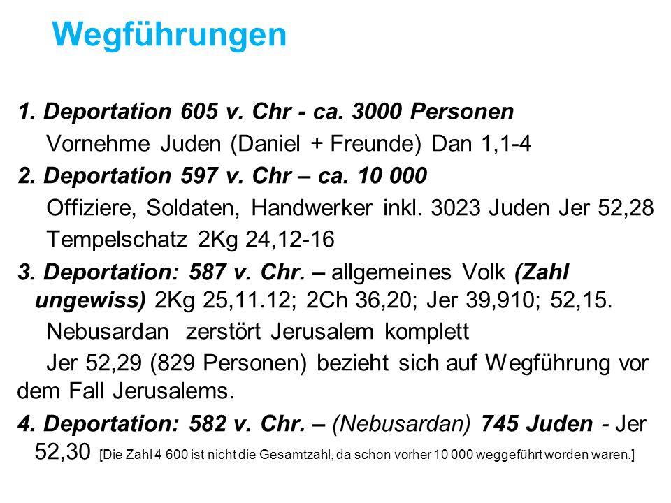 1. Deportation 605 v. Chr - ca. 3000 Personen Vornehme Juden (Daniel + Freunde) Dan 1,1-4 2. Deportation 597 v. Chr – ca. 10 000 Offiziere, Soldaten,