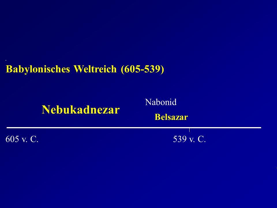 605 v. C.539 v. C. Babylonisches Weltreich (605-539) Nebukadnezar Belsazar Nabonid