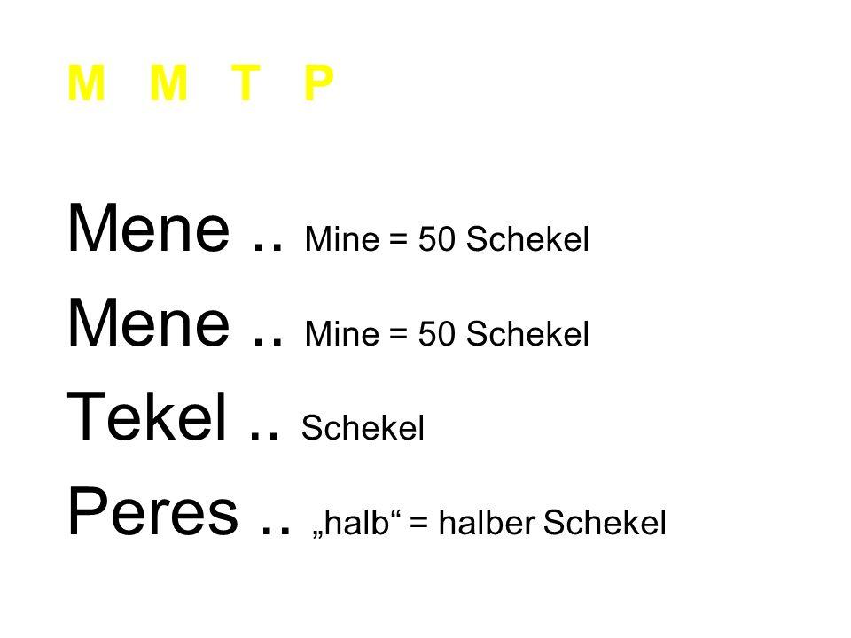 """Mene.. Mine = 50 Schekel Tekel.. Schekel Peres.. """"halb"""" = halber Schekel M M T P"""