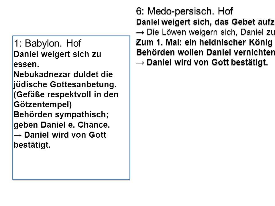 1: Babylon. Hof Daniel weigert sich zu essen. Nebukadnezar duldet die jüdische Gottesanbetung. (Gefäße respektvoll in den Götzentempel) Behörden sympa