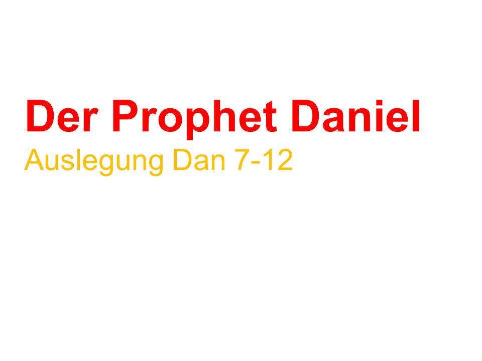 Der Prophet Daniel Auslegung Dan 7-12