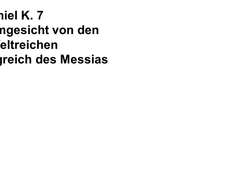 Daniel K. 7 Daniels Traumgesicht von den vier Weltreichen und vom Königreich des Messias