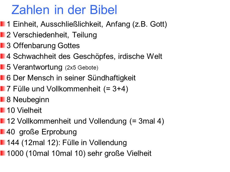 Zahlen in der Bibel 1 Einheit, Ausschließlichkeit, Anfang (z.B. Gott) 2 Verschiedenheit, Teilung 3 Offenbarung Gottes 4 Schwachheit des Geschöpfes, ir