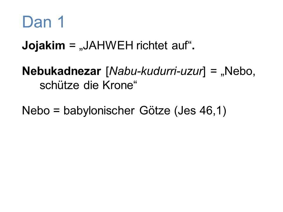 """Jojakim = """"JAHWEH richtet auf"""". Nebukadnezar [Nabu-kudurri-uzur] = """"Nebo, schütze die Krone"""" Nebo = babylonischer Götze (Jes 46,1) Dan 1"""