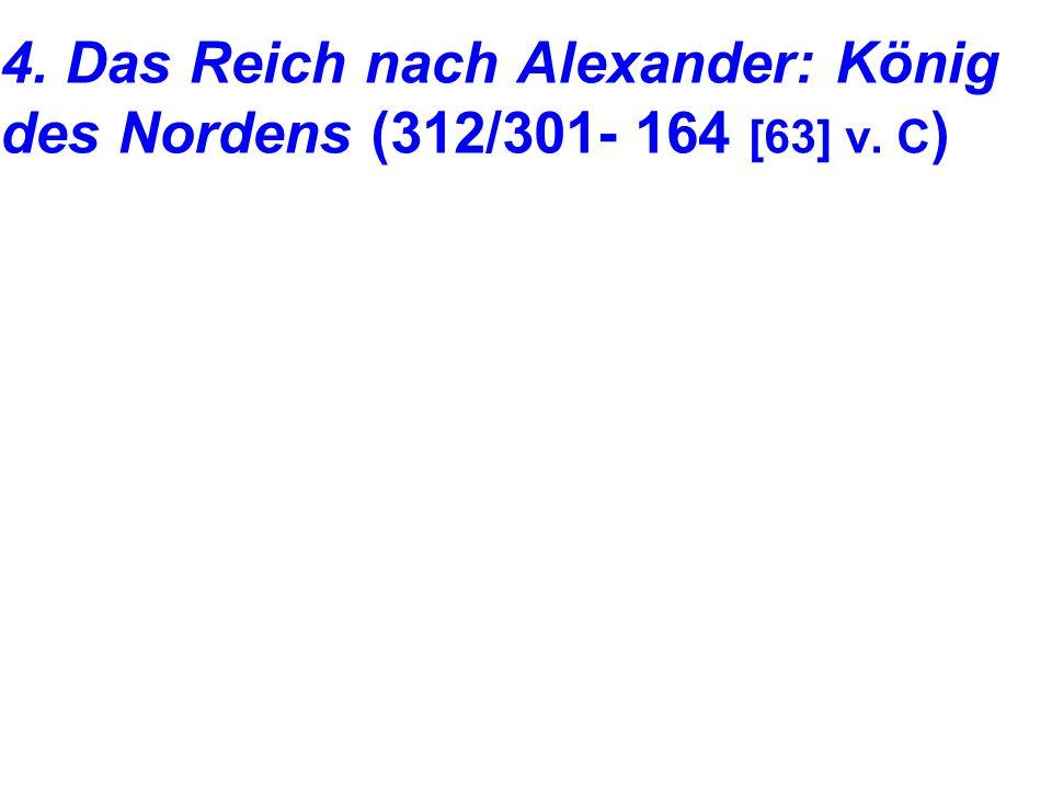 4. Das Reich nach Alexander: König des Nordens (312/301- 164 [63] v. C )