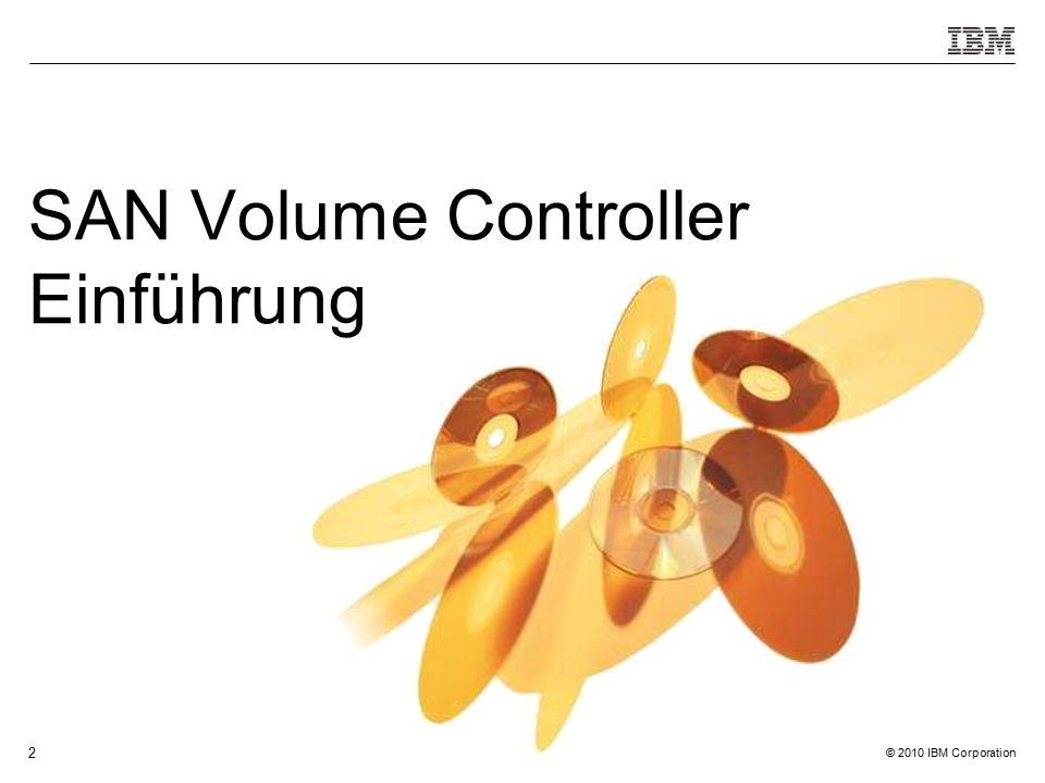 © 2010 IBM Corporation 2 SAN Volume Controller Einführung