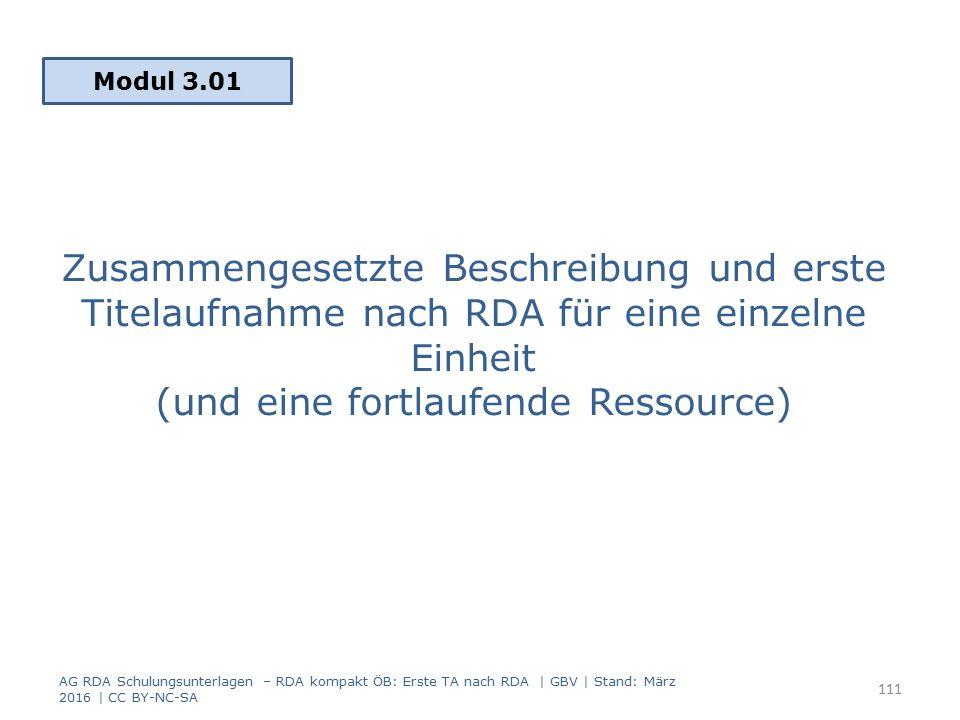 Zusammengesetzte Beschreibung und erste Titelaufnahme nach RDA für eine einzelne Einheit (und eine fortlaufende Ressource) Modul 3.01 111 AG RDA Schul