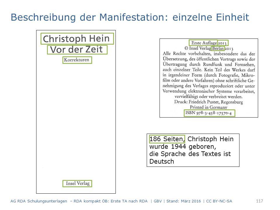 Beschreibung der Manifestation: einzelne Einheit 186 Seiten, Christoph Hein wurde 1944 geboren, die Sprache des Textes ist Deutsch 117 AG RDA Schulungsunterlagen – RDA kompakt ÖB: Erste TA nach RDA | GBV | Stand: März 2016 | CC BY-NC-SA