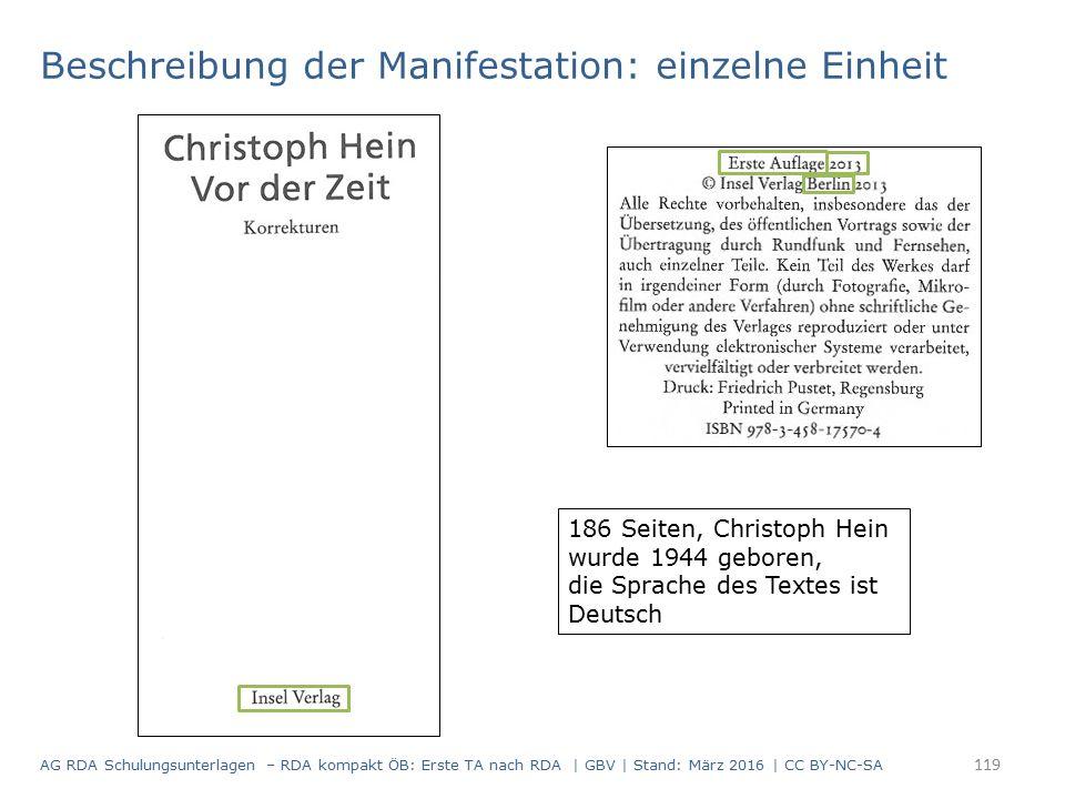 Beschreibung der Manifestation: einzelne Einheit 186 Seiten, Christoph Hein wurde 1944 geboren, die Sprache des Textes ist Deutsch 119 AG RDA Schulungsunterlagen – RDA kompakt ÖB: Erste TA nach RDA | GBV | Stand: März 2016 | CC BY-NC-SA