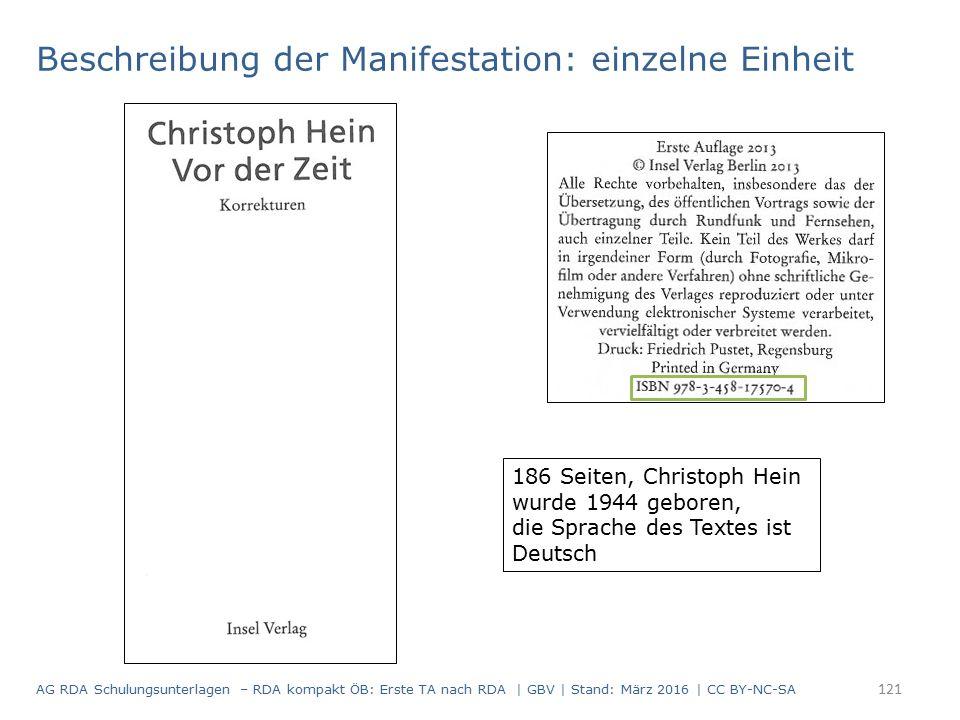 Beschreibung der Manifestation: einzelne Einheit 186 Seiten, Christoph Hein wurde 1944 geboren, die Sprache des Textes ist Deutsch 121 AG RDA Schulungsunterlagen – RDA kompakt ÖB: Erste TA nach RDA | GBV | Stand: März 2016 | CC BY-NC-SA