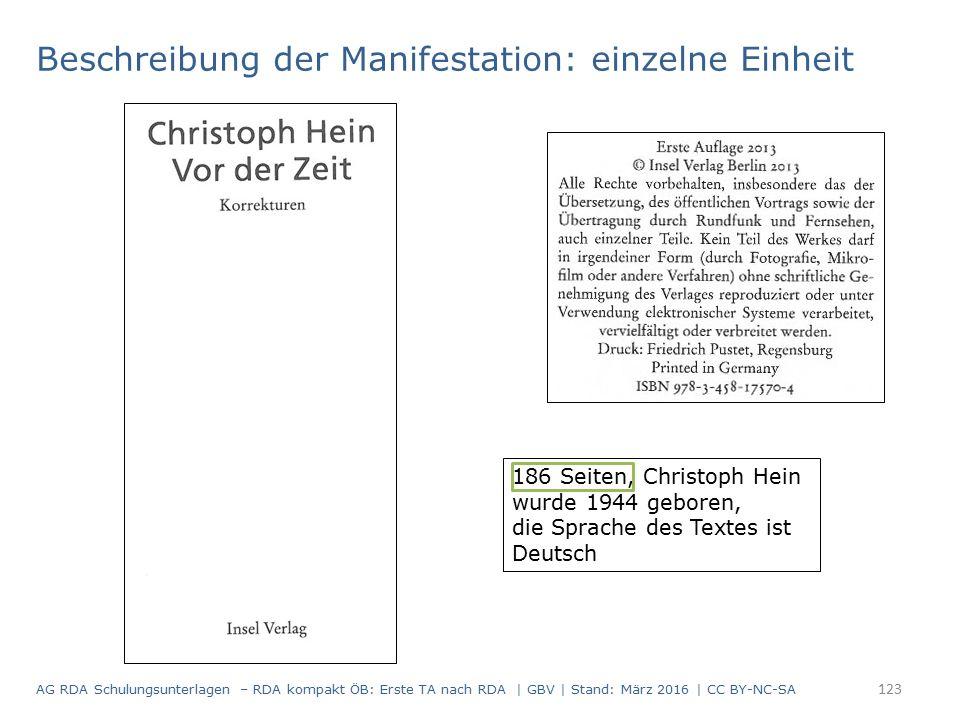 Beschreibung der Manifestation: einzelne Einheit 186 Seiten, Christoph Hein wurde 1944 geboren, die Sprache des Textes ist Deutsch 123 AG RDA Schulungsunterlagen – RDA kompakt ÖB: Erste TA nach RDA | GBV | Stand: März 2016 | CC BY-NC-SA