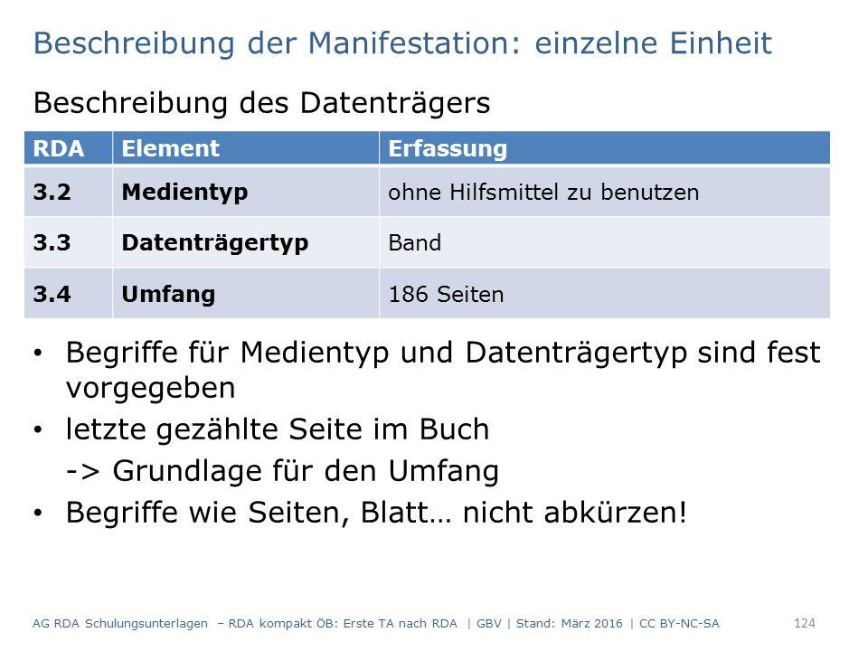 Beschreibung der Manifestation: einzelne Einheit Beschreibung des Datenträgers Begriffe für Medientyp und Datenträgertyp sind fest vorgegeben letzte gezählte Seite im Buch -> Grundlage für den Umfang Begriffe wie Seiten, Blatt… nicht abkürzen.