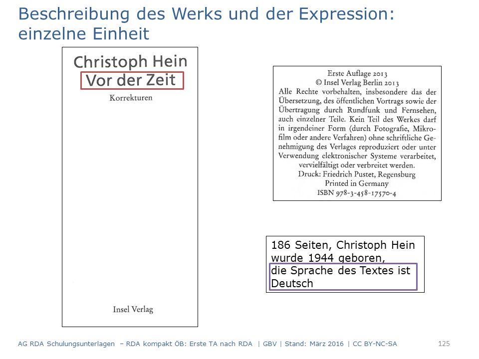 Beschreibung des Werks und der Expression: einzelne Einheit 186 Seiten, Christoph Hein wurde 1944 geboren, die Sprache des Textes ist Deutsch 125 AG RDA Schulungsunterlagen – RDA kompakt ÖB: Erste TA nach RDA | GBV | Stand: März 2016 | CC BY-NC-SA