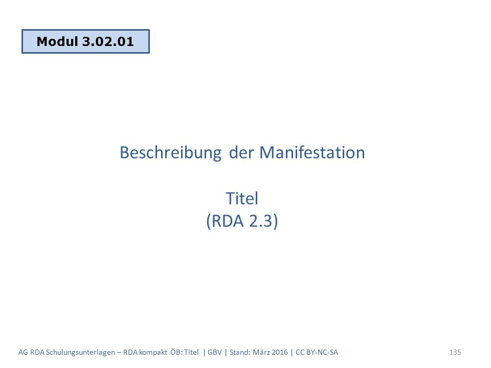 Beschreibung der Manifestation Titel (RDA 2.3) Modul 3.02.01 135AG RDA Schulungsunterlagen – RDA kompakt ÖB: Titel | GBV | Stand: März 2016 | CC BY-NC