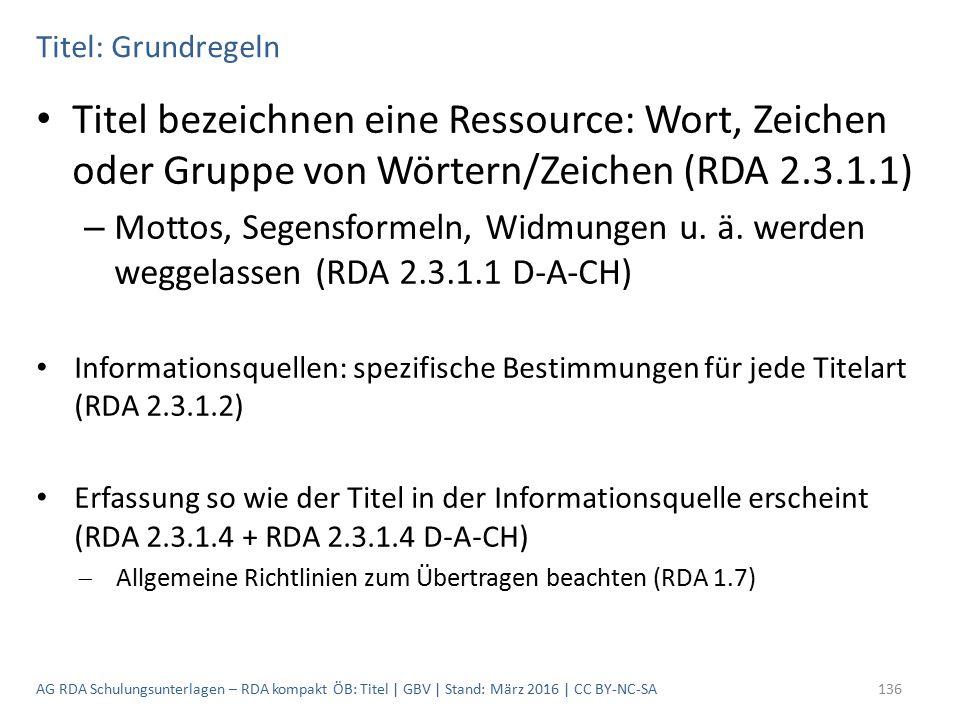 Titel: Grundregeln Titel bezeichnen eine Ressource: Wort, Zeichen oder Gruppe von Wörtern/Zeichen (RDA 2.3.1.1) – Mottos, Segensformeln, Widmungen u.