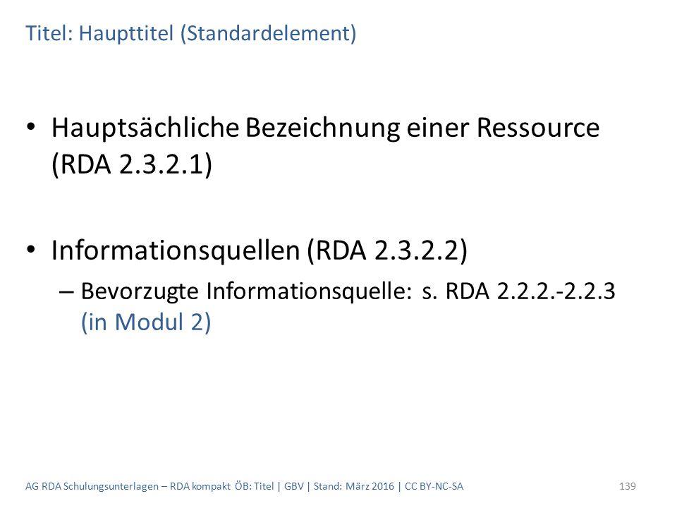 Titel: Haupttitel (Standardelement) Hauptsächliche Bezeichnung einer Ressource (RDA 2.3.2.1) Informationsquellen (RDA 2.3.2.2) – Bevorzugte Informatio