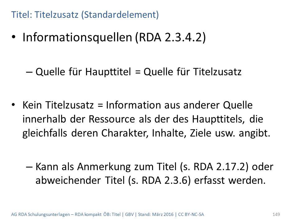 Titel: Titelzusatz (Standardelement) Informationsquellen (RDA 2.3.4.2) – Quelle für Haupttitel = Quelle für Titelzusatz Kein Titelzusatz = Information