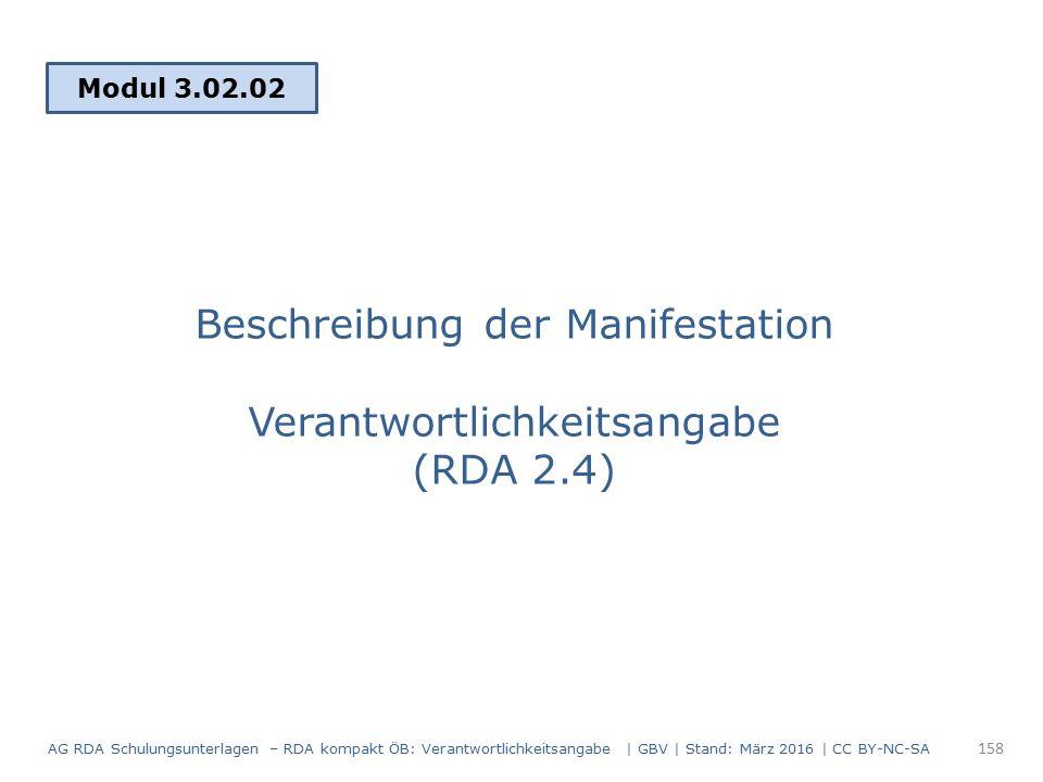 Beschreibung der Manifestation Verantwortlichkeitsangabe (RDA 2.4) Modul 3.02.02 158 AG RDA Schulungsunterlagen – RDA kompakt ÖB: Verantwortlichkeitsangabe | GBV | Stand: März 2016 | CC BY-NC-SA