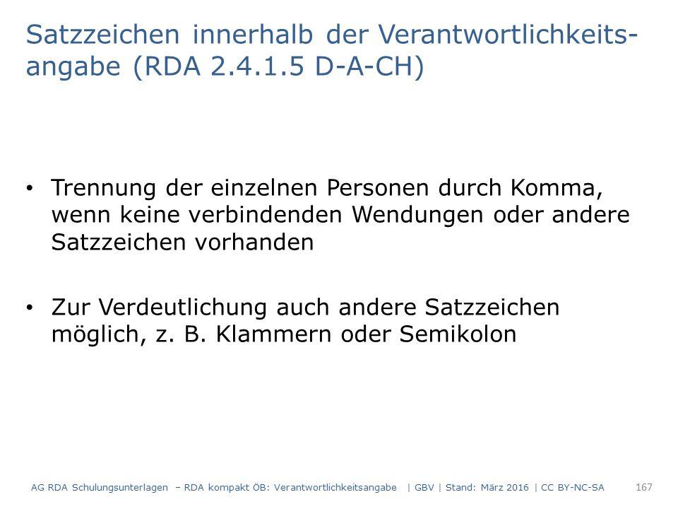 Satzzeichen innerhalb der Verantwortlichkeits- angabe (RDA 2.4.1.5 D-A-CH) Trennung der einzelnen Personen durch Komma, wenn keine verbindenden Wendungen oder andere Satzzeichen vorhanden Zur Verdeutlichung auch andere Satzzeichen möglich, z.