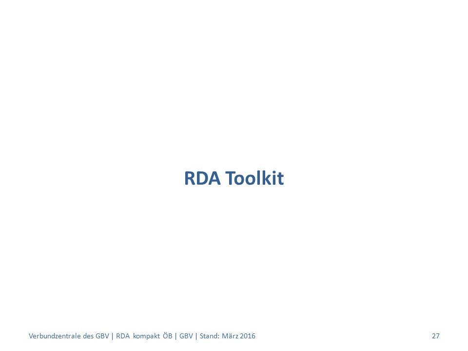 RDA Toolkit Verbundzentrale des GBV | RDA kompakt ÖB | GBV | Stand: März 201627