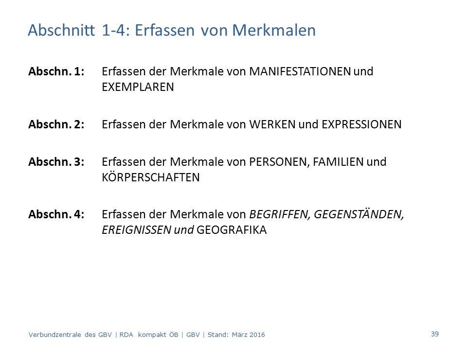 Abschnitt 1-4: Erfassen von Merkmalen Abschn. 1: Erfassen der Merkmale von MANIFESTATIONEN und EXEMPLAREN Abschn. 2: Erfassen der Merkmale von WERKEN