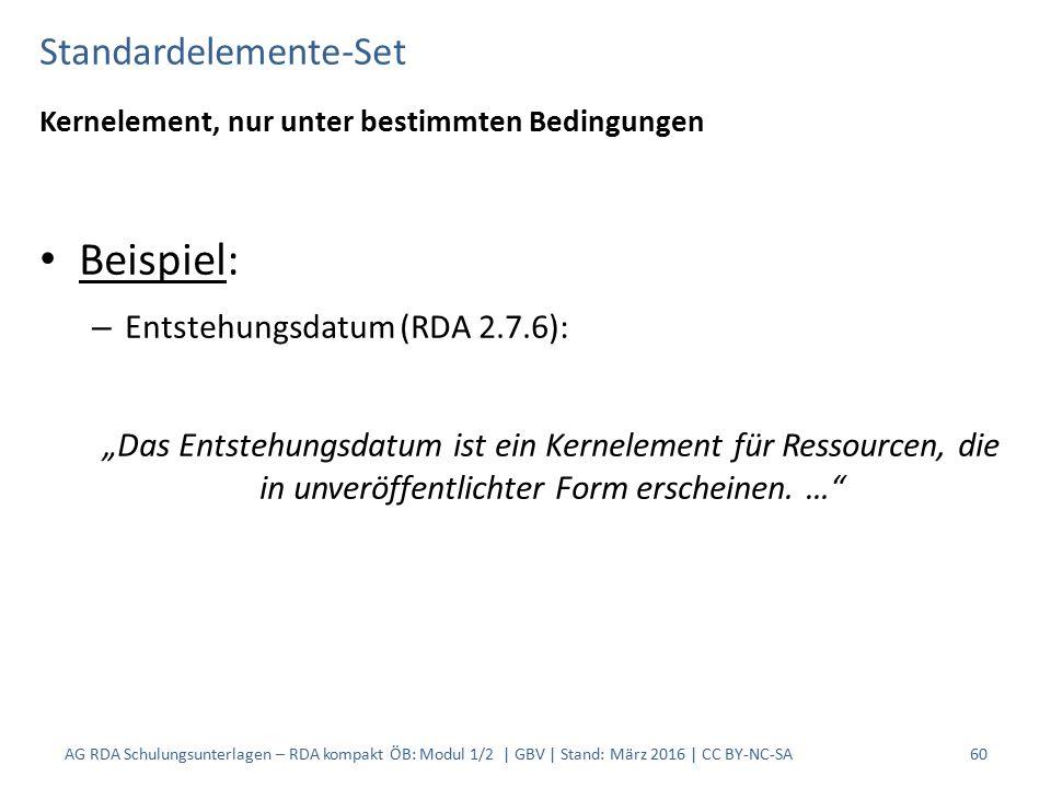"""Standardelemente-Set Kernelement, nur unter bestimmten Bedingungen Beispiel: – Entstehungsdatum (RDA 2.7.6): """"Das Entstehungsdatum ist ein Kernelement für Ressourcen, die in unveröffentlichter Form erscheinen."""