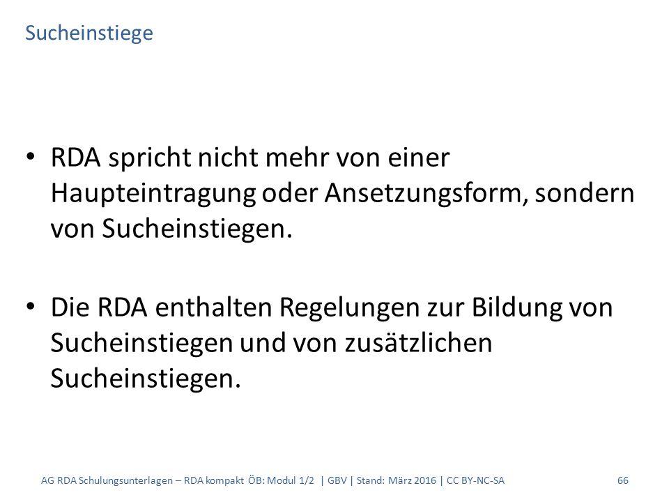Sucheinstiege RDA spricht nicht mehr von einer Haupteintragung oder Ansetzungsform, sondern von Sucheinstiegen. Die RDA enthalten Regelungen zur Bildu