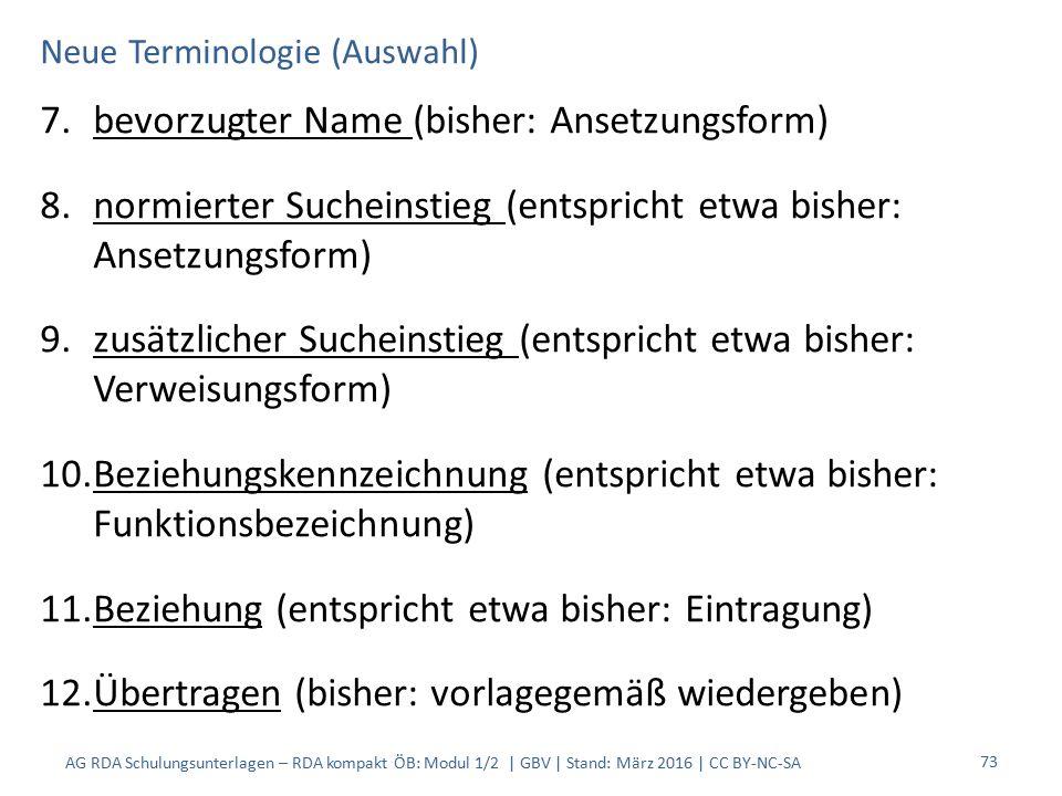 Neue Terminologie (Auswahl) 7.bevorzugter Name (bisher: Ansetzungsform) 8.normierter Sucheinstieg (entspricht etwa bisher: Ansetzungsform) 9.zusätzlic