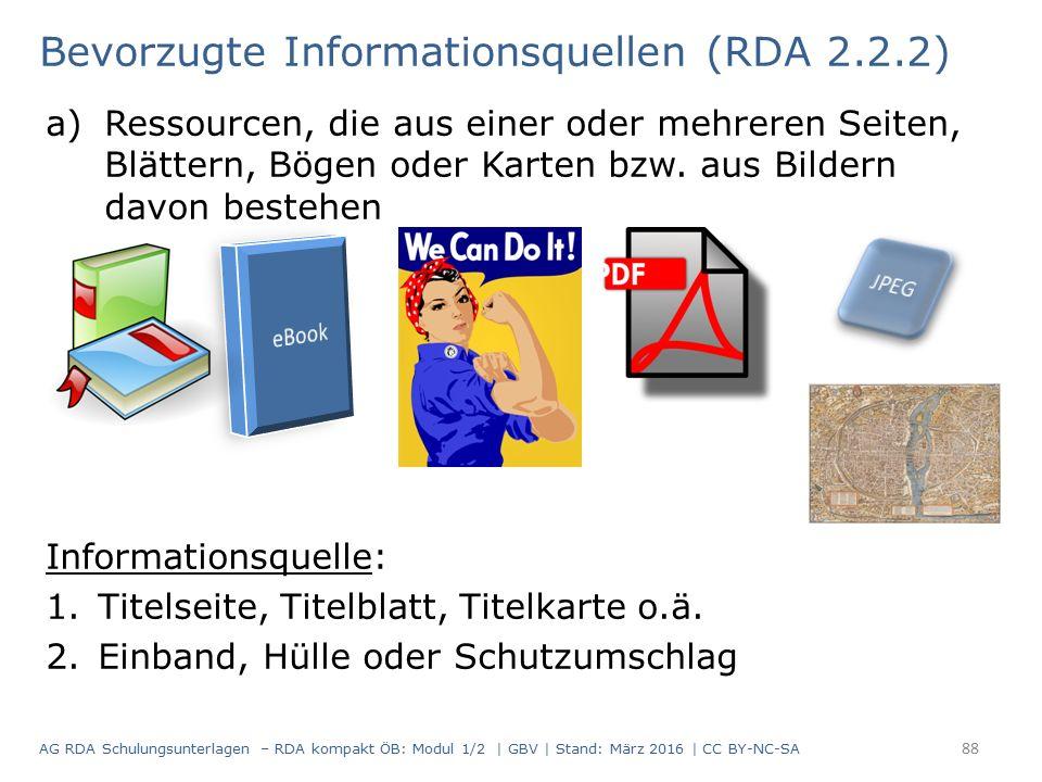 Bevorzugte Informationsquellen (RDA 2.2.2) a)Ressourcen, die aus einer oder mehreren Seiten, Blättern, Bögen oder Karten bzw. aus Bildern davon besteh