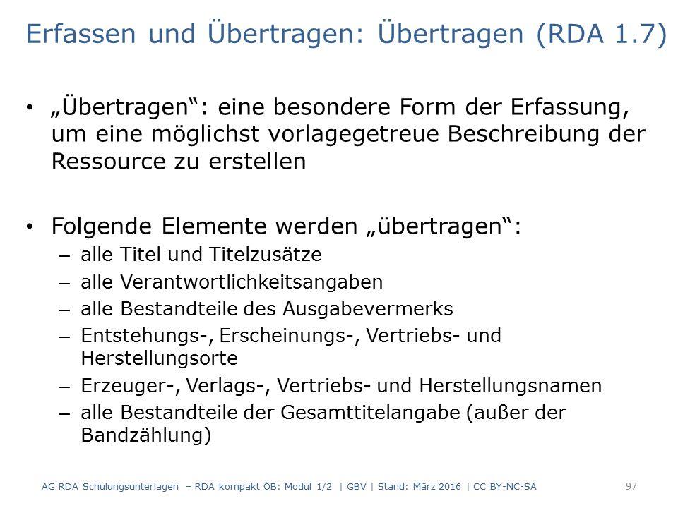 """Erfassen und Übertragen: Übertragen (RDA 1.7) """"Übertragen"""": eine besondere Form der Erfassung, um eine möglichst vorlagegetreue Beschreibung der Resso"""