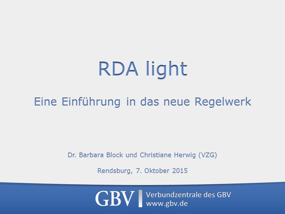 Umstieg im Regelwerk Block – Herwig, RDA light, Rendsburg 7. Oktober 2015 22