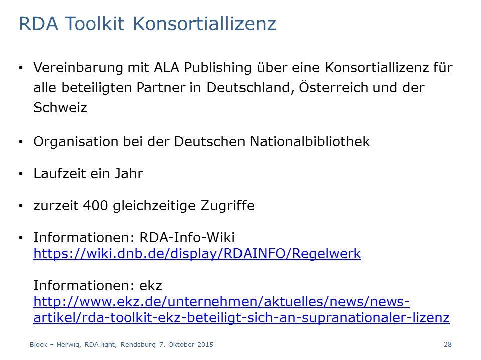 RDA Toolkit Konsortiallizenz Vereinbarung mit ALA Publishing über eine Konsortiallizenz für alle beteiligten Partner in Deutschland, Österreich und der Schweiz Organisation bei der Deutschen Nationalbibliothek Laufzeit ein Jahr zurzeit 400 gleichzeitige Zugriffe Informationen: RDA-Info-Wiki https://wiki.dnb.de/display/RDAINFO/Regelwerk Informationen: ekz http://www.ekz.de/unternehmen/aktuelles/news/news- artikel/rda-toolkit-ekz-beteiligt-sich-an-supranationaler-lizenz https://wiki.dnb.de/display/RDAINFO/Regelwerk http://www.ekz.de/unternehmen/aktuelles/news/news- artikel/rda-toolkit-ekz-beteiligt-sich-an-supranationaler-lizenz Block – Herwig, RDA light, Rendsburg 7.