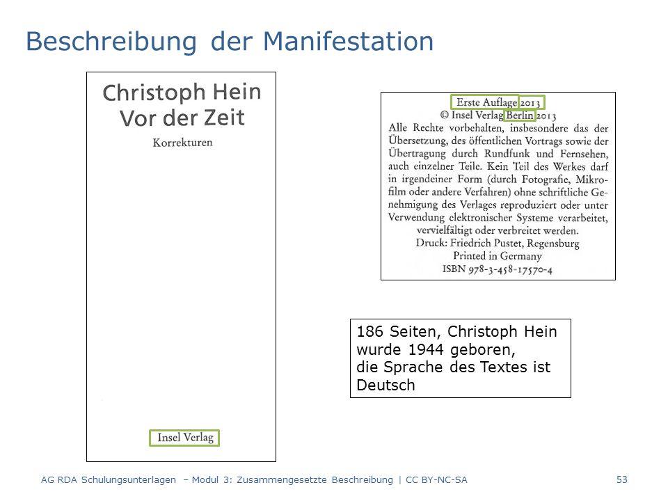 Beschreibung der Manifestation 186 Seiten, Christoph Hein wurde 1944 geboren, die Sprache des Textes ist Deutsch 53 AG RDA Schulungsunterlagen – Modul 3: Zusammengesetzte Beschreibung | CC BY-NC-SA