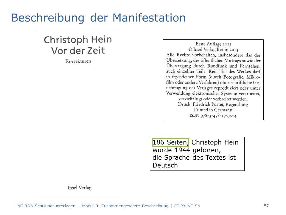 Beschreibung der Manifestation 186 Seiten, Christoph Hein wurde 1944 geboren, die Sprache des Textes ist Deutsch 57 AG RDA Schulungsunterlagen – Modul 3: Zusammengesetzte Beschreibung | CC BY-NC-SA