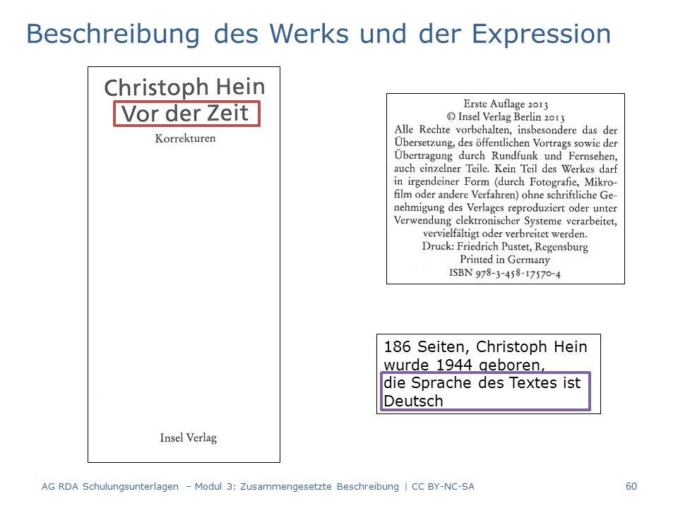 Beschreibung des Werks und der Expression 186 Seiten, Christoph Hein wurde 1944 geboren, die Sprache des Textes ist Deutsch 60 AG RDA Schulungsunterlagen – Modul 3: Zusammengesetzte Beschreibung | CC BY-NC-SA