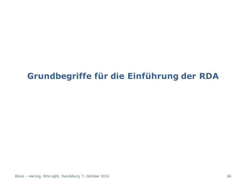Grundbegriffe für die Einführung der RDA Block – Herwig, RDA light, Rendsburg 7. Oktober 2015 66