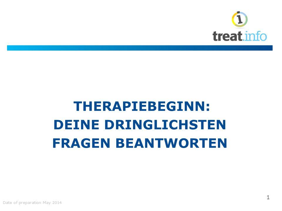 THERAPIEBEGINN: DEINE DRINGLICHSTEN FRAGEN BEANTWORTEN 1 Date of preparation May 2014