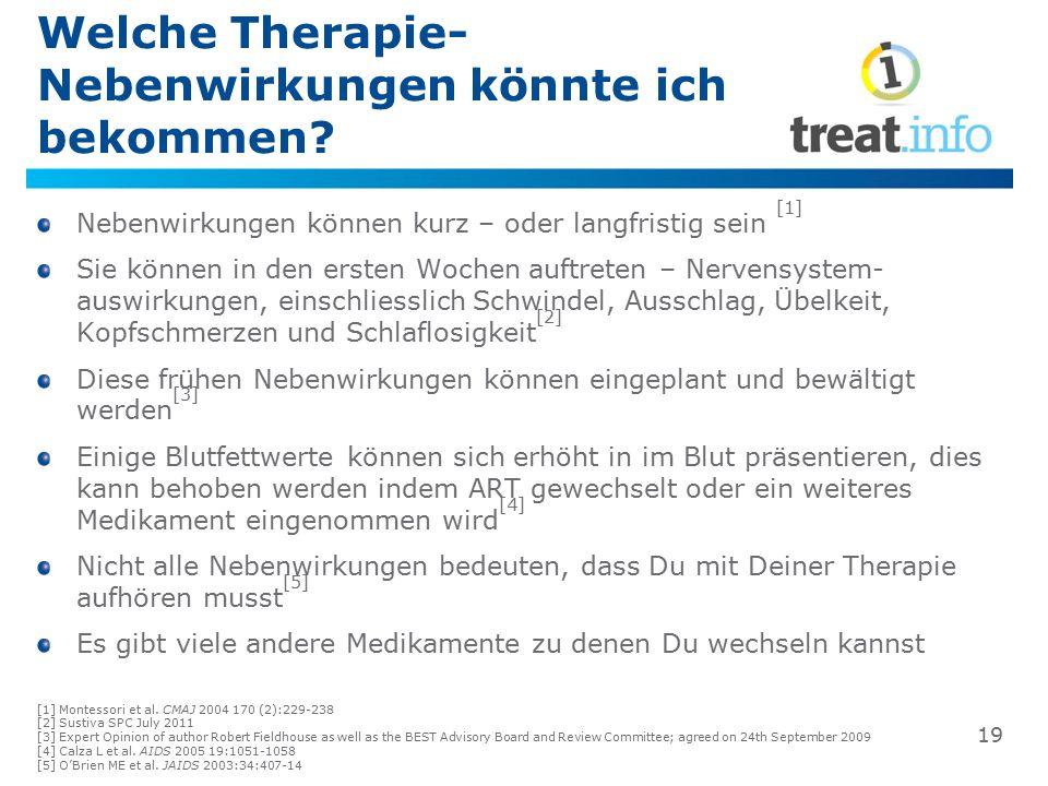 Welche Therapie- Nebenwirkungen könnte ich bekommen? Nebenwirkungen können kurz – oder langfristig sein [1] Sie können in den ersten Wochen auftreten