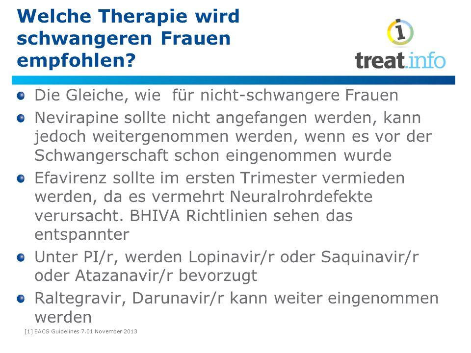 Welche Therapie wird schwangeren Frauen empfohlen? Die Gleiche, wie für nicht-schwangere Frauen Nevirapine sollte nicht angefangen werden, kann jedoch