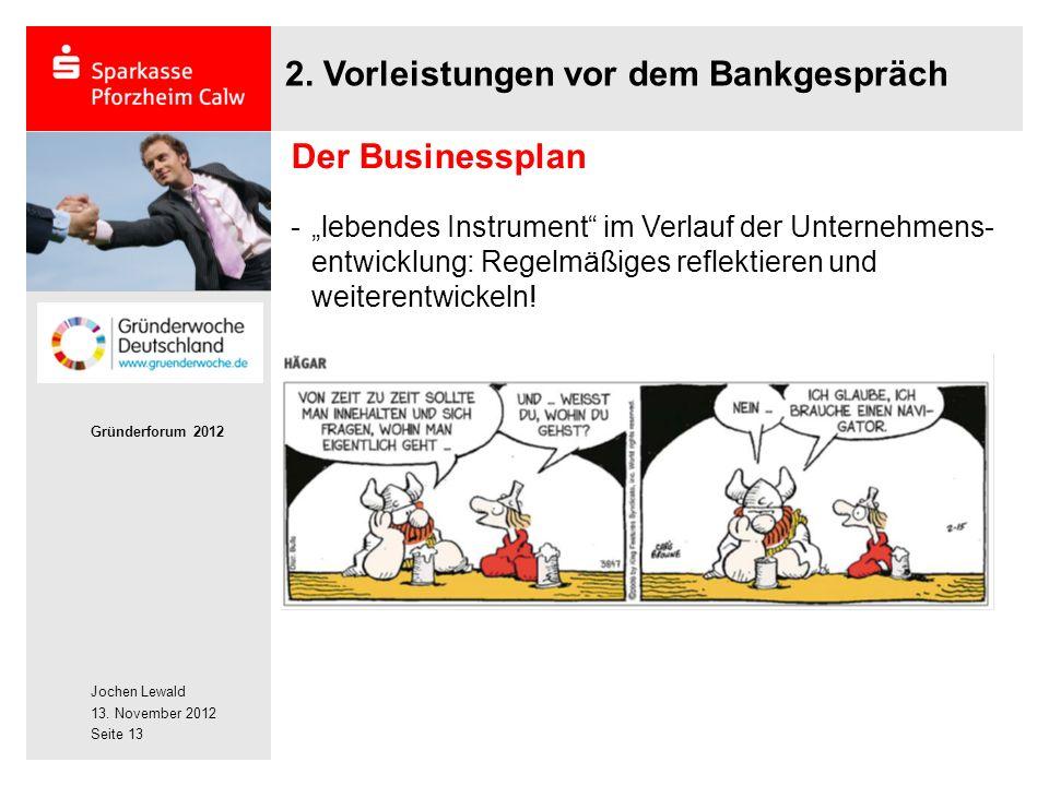Jochen Lewald 13. November 2012 Gründerforum 2012 Seite 13 Der Businessplan 2.